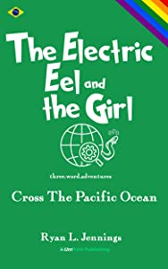 The Electric Eel and The Girl: Cross The Pacific Ocean (The Rainbow Travellers Book 2)