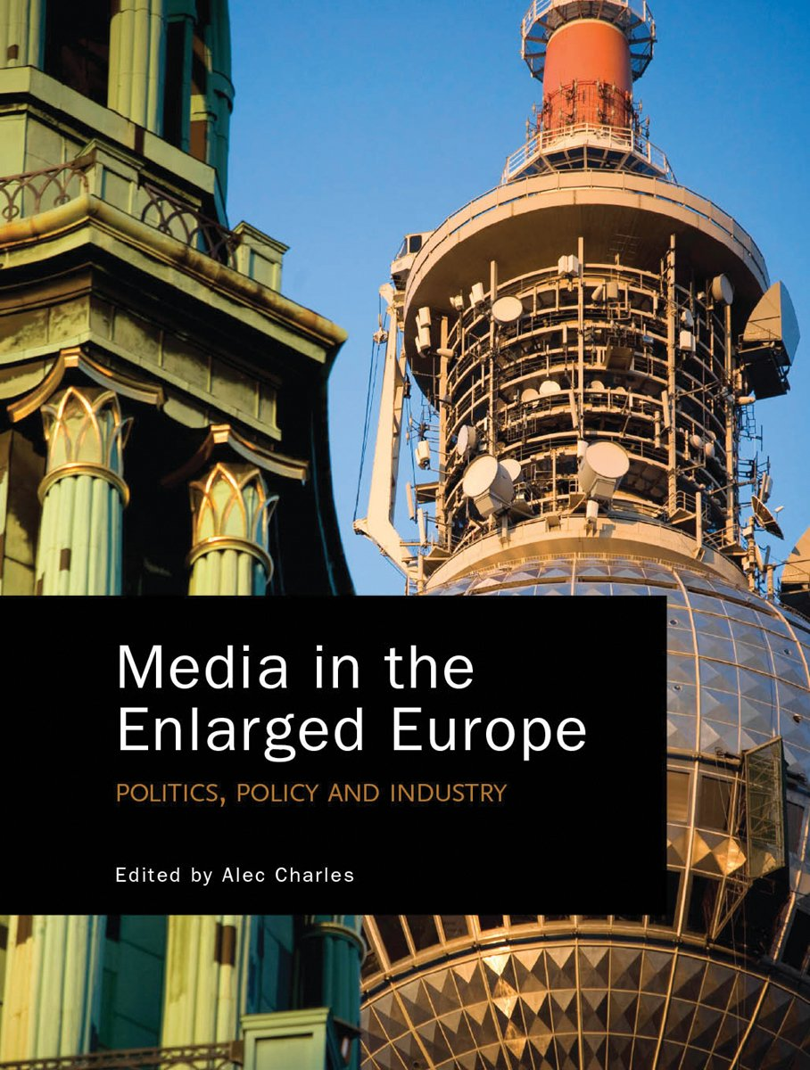 Download Media in the Enlarged Europe: Politics, Policy and Industry ebook