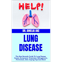 LUNG DISEASE : The Best Remedy Guide To Lung Disease, Causes, Symptoms, Treatment, Management, Prevention, Diet, Coping…