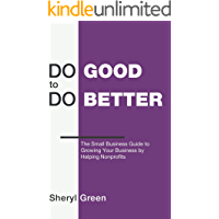 Do Good to Do Better: The Small Business Guide to Growing Your Business by Helping Nonprofits