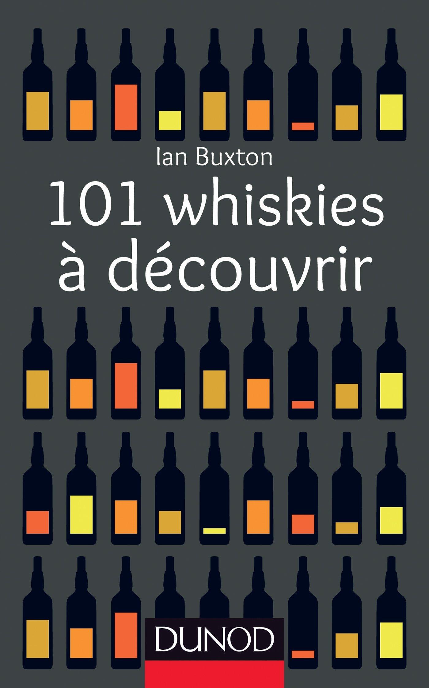 101 whiskies à découvrir Broché – 5 septembre 2012 Ian Buxton Dunod 2100579711 Alcools