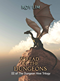 Spread of the Dungeons: III of the Dungeon Hive Trilogy (The Dungeon Hive Trilogy Book 3)