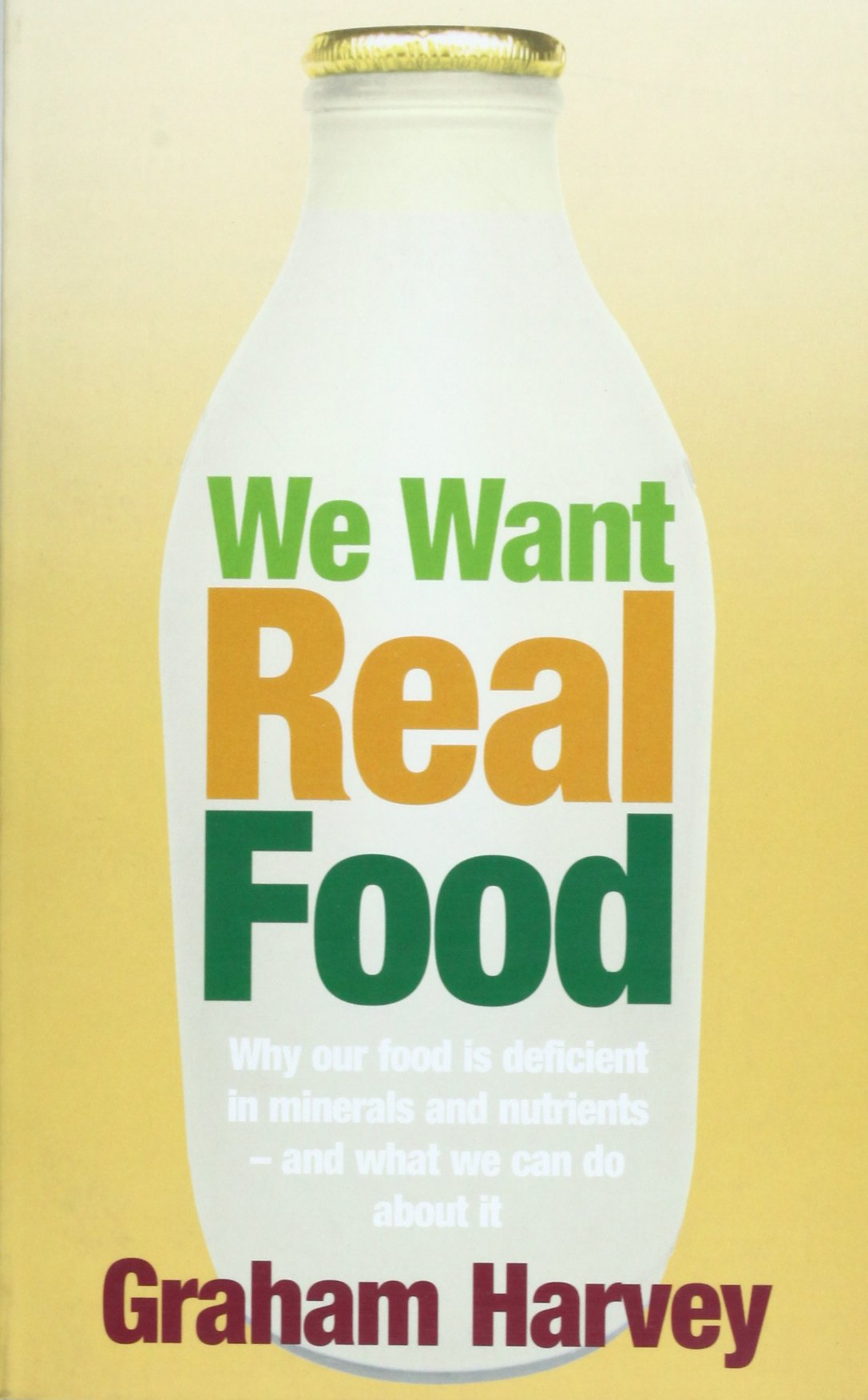 We Want Real Food: Why Our Food Is Deficient In Minerals And Nutrients   And What We Can Do About It: Graham Harvey: 9781845292676: Amazon: Books
