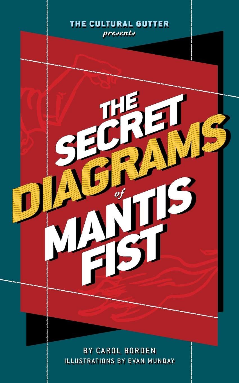 The Cultural Gutter Presents The Secret Diagrams of Mantis Fist: Carol  Borden, Evan Munday: 9780692711170: Amazon.com: Books