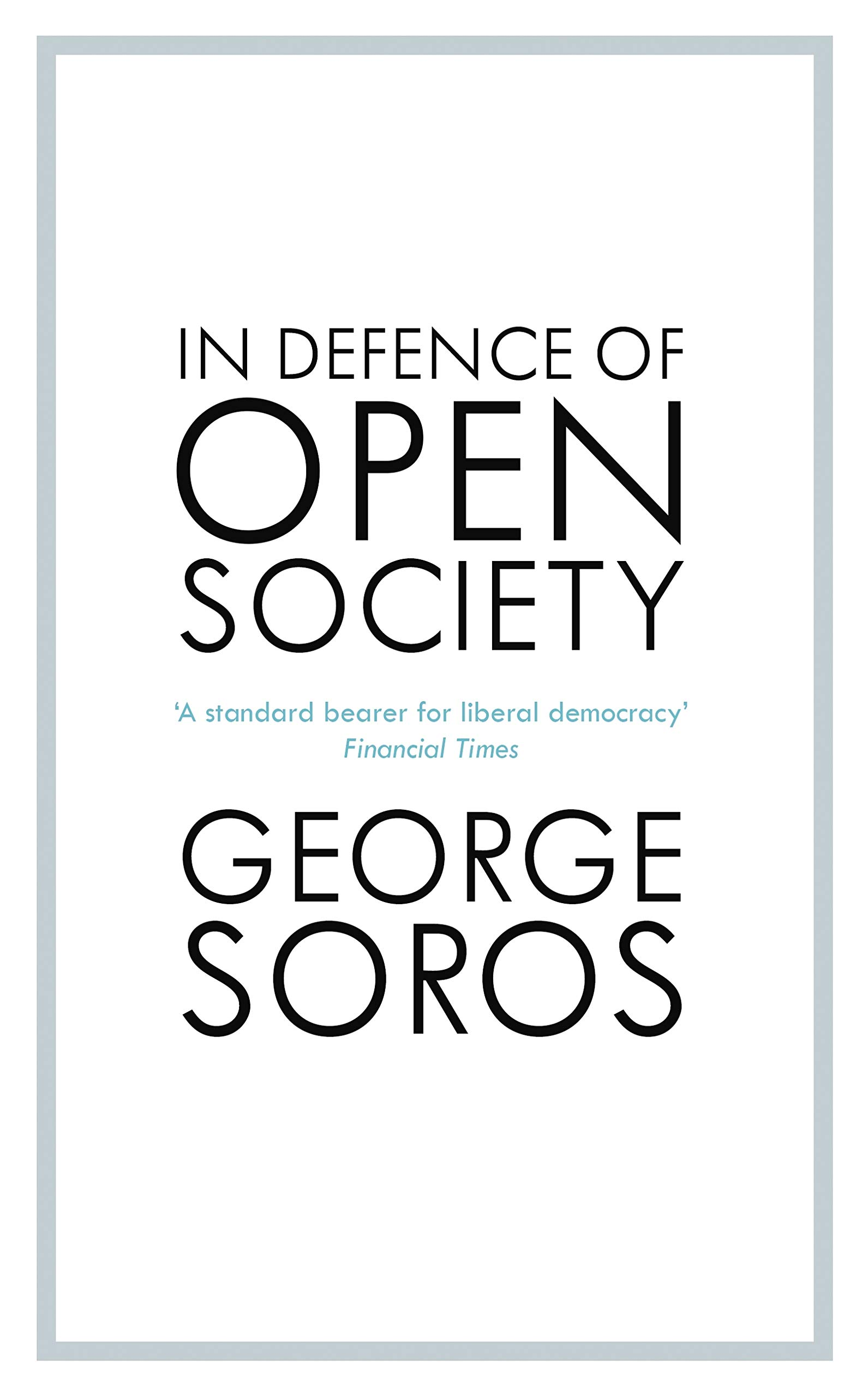 In Defence Of Open Society  The Legendary Philanthropist Tackles The Dangers We Must Face For The Survival Of Civilisation  English Edition
