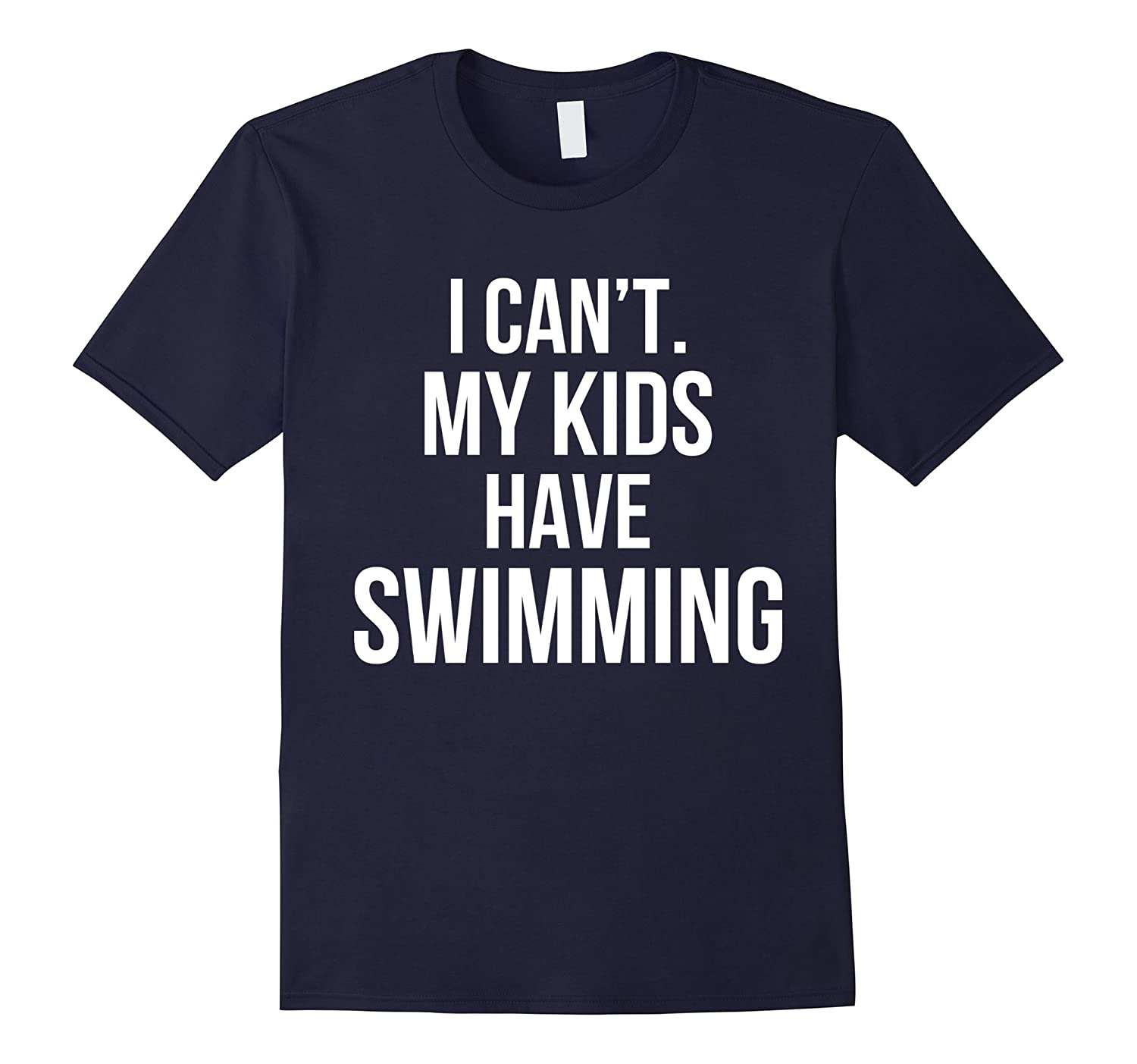 I Cant My Kids Have Swimming Funny T-Shirt-Vaci