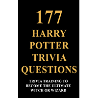177 Harry Potter Trivia Questions - Trivia Training To Become The Ultimate Witch Or Wizard