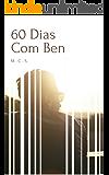 60 Dias Com Ben