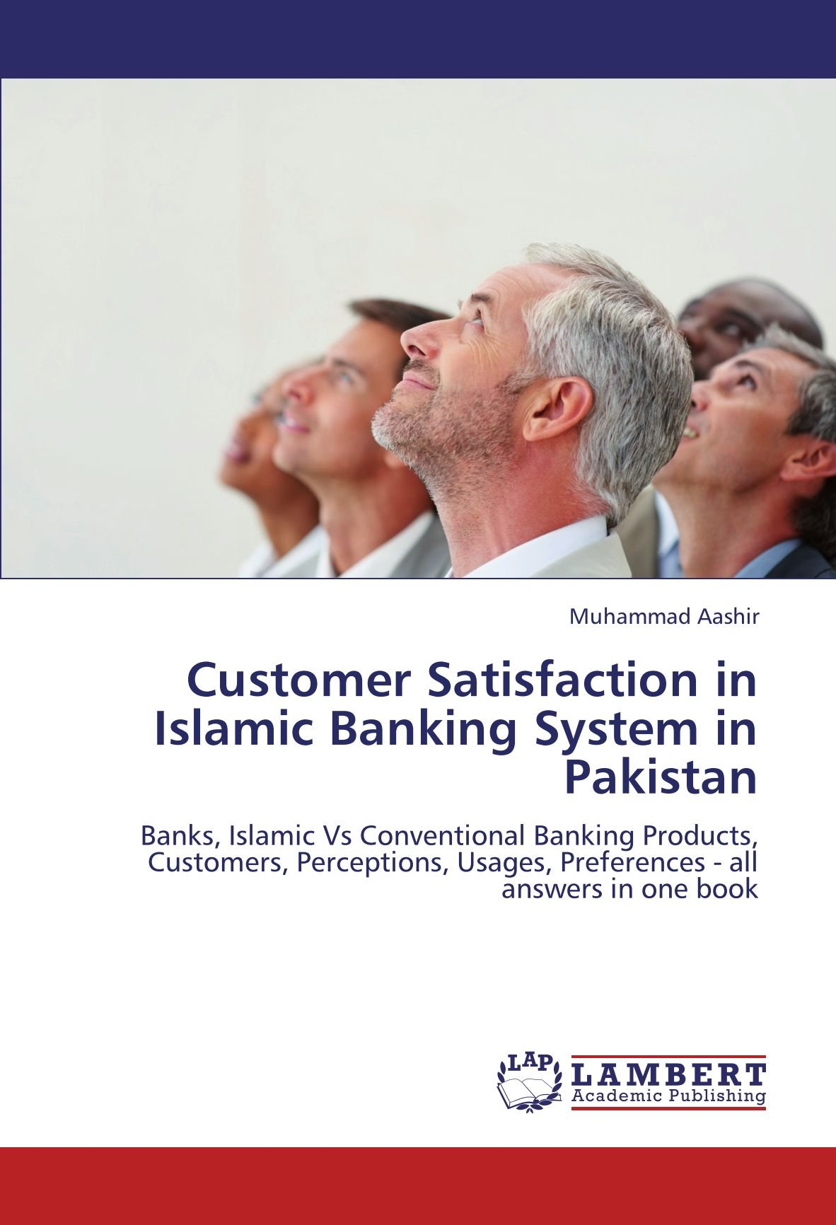 Customer Satisfaction in Islamic Banking System in Pakistan: Banks, Islamic Vs Conventional Banking Products, Customers, Perceptions, Usages, Preferences - all answers in one book pdf
