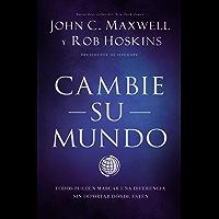 Cambie su mundo: Todos pueden marcar una diferencia sin importar dónde estén (Spanish Edition)