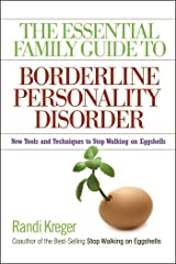 The Essential Family Guide to Borderline Personality Disorder: New Tools and Techniques to Stop Walking on Eggshells Paperback