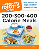 The Complete Idiot's Guide to 200-300-400 Calorie Meals: Terrific Meal Plans and Recipes That Help You Stick to Your Calorie and Weight-Loss Goals