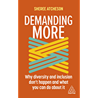 Demanding More: Why Diversity and Inclusion Don't Happen and What You Can Do About It (English Edition)