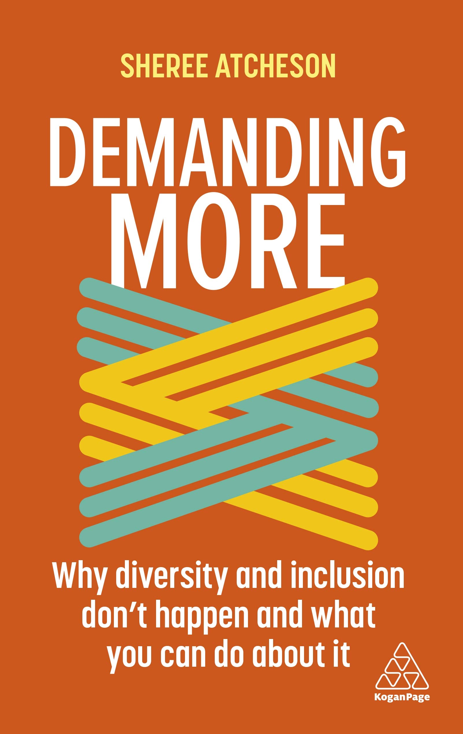 Demanding More : Why Diversity and Inclusion Don't Happen and What You Can Do about It