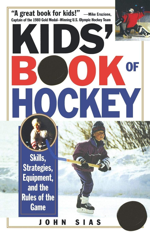 Kids' Book Of Hockey: Skills, Strategies, Equipment and the Rules of the  Game: Amazon.co.uk: John Sias: 9780806519210: Books