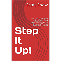 Step It Up!: The DIY Guide To Recording And Performing With Backing Tracks book cover