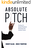 Absolute Pitch: The Secret to Gaining Phenomenal Performance and Customer Encores