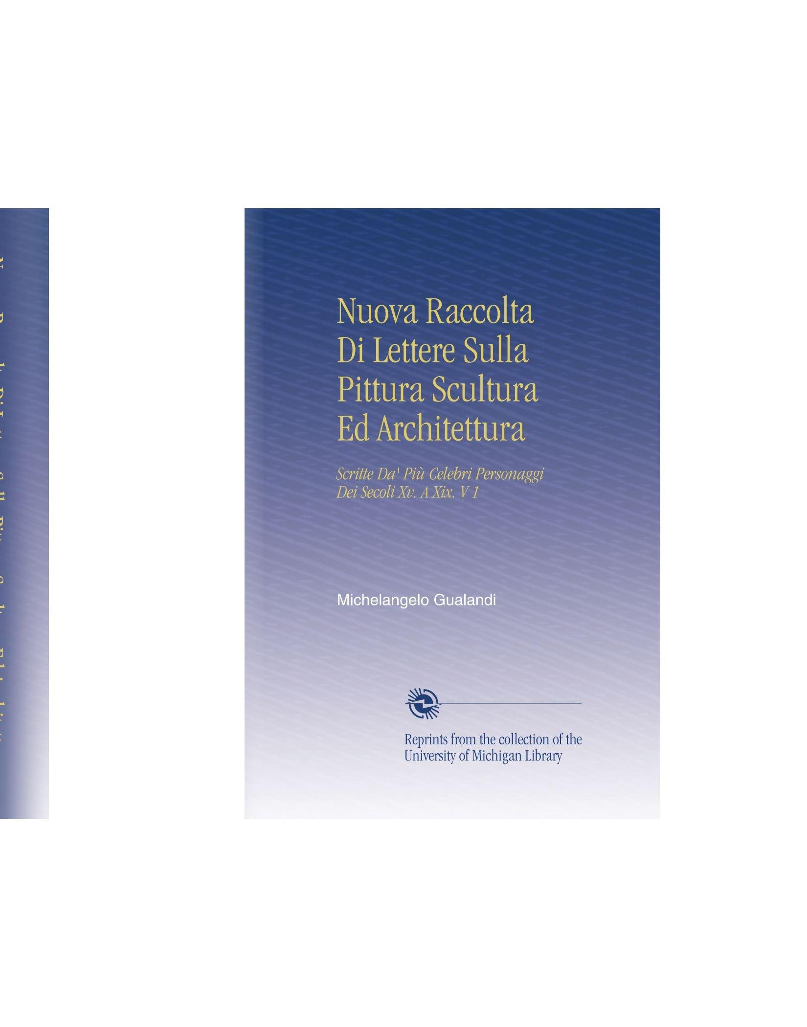 Nuova Raccolta Di Lettere Sulla Pittura Scultura Ed Architettura: Scritte Da' Più Celebri Personaggi Dei Secoli Xv. A Xix. V 1 (Italian Edition) pdf epub
