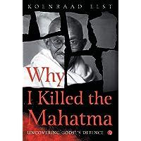 Why I Killed the Mahatma: UNCOVERING GODSE'S DEFENCE