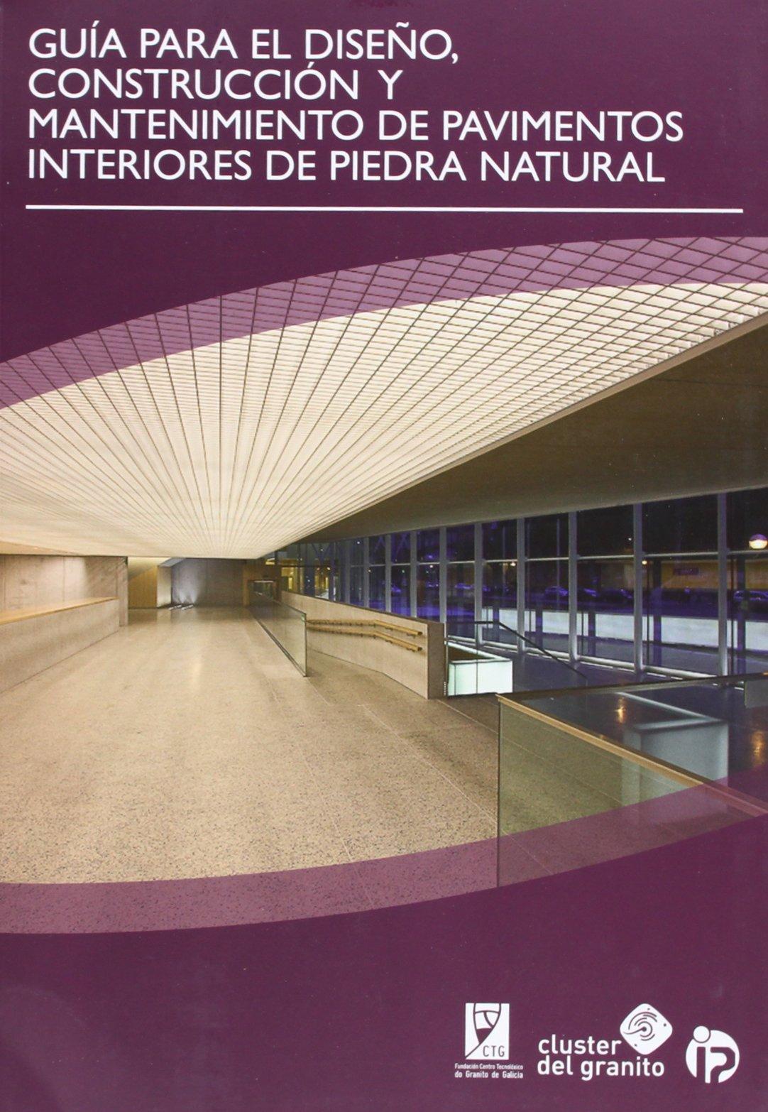 Guía para el diseño, construcción y mantenimiento de pavimentos interiores de piedra natural (Soluciones con piedra)