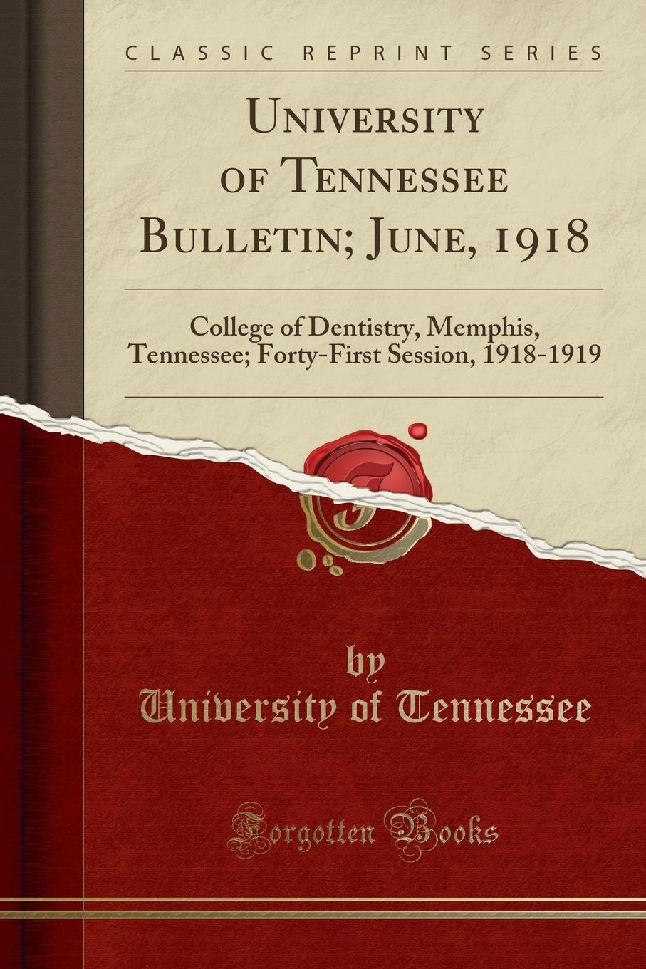 University of Tennessee Bulletin; June, 1918: College of Dentistry, Memphis, Tennessee; Forty-First Session, 1918-1919 (Classic Reprint) ebook