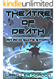 Theatre of Death: A Dystopian Science Fiction Short Story (Acid Suite Book 1)