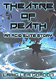 Theatre of Death: A Dystopian Science Fiction Short Story (Acid Suite Book 1)