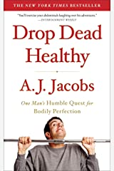 Drop Dead Healthy: One Man's Humble Quest for Bodily Perfection Kindle Edition