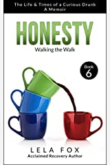 Honesty: A Memoir: Walking the Walk (The Life & Times of a Curious Drunk Book 6) Kindle Edition