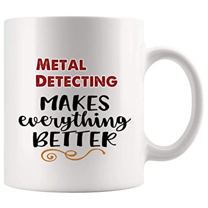 Everything Better With Metal Detecting Mug Coffee Cup Tea Mugs Gift | Son Daughter Kids detector