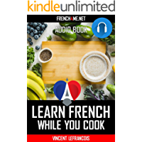 Learn French Phrases while you cook (+ 60 minutes AUDIO) - Vol 5: Just relax and listen - Repeat and memorize key French phrases (English Edition)