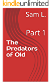 The Predators of Old: Part 1