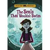 The Field Trip Mysteries: The Seals That Wouldn't Swim