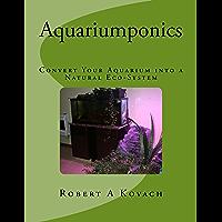 Aquariumponics: Convert Your Aquarium into a Natural Eco-System (English Edition)