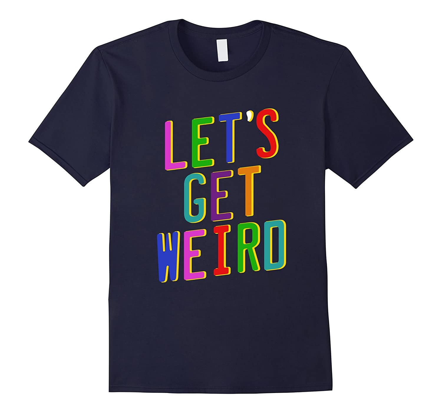 Lets Get Weird 80s Themed Party Movie Music T Shirt-TH