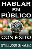 HABLAR EN PÚBLICO y tener éxito (Comunica y convence nº 1) (Spanish Edition)