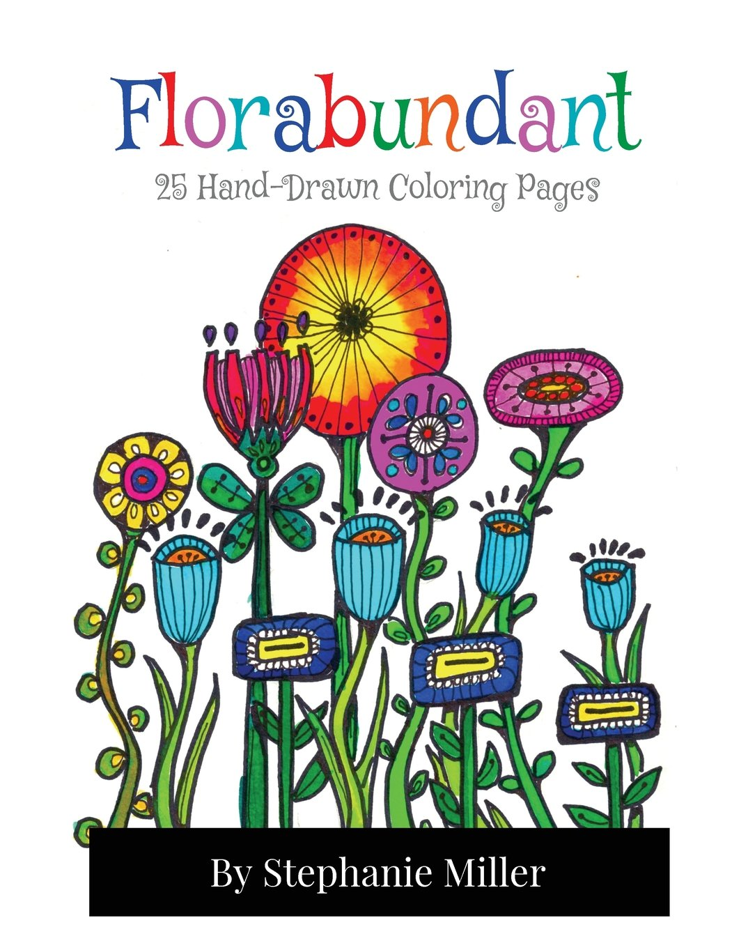 Florabundant 25 Hand Drawn Coloring Pages Miller Stephanie W 9781719275118 Amazon Com Books