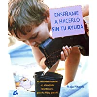 Ensename a Hacerlo Sin Tu Ayuda/Show Me How to Do It Without Your Help: Actividades Basadas En El Metodo Montessori, Dirigidas Tanto a Tu Hijo Como a Ti