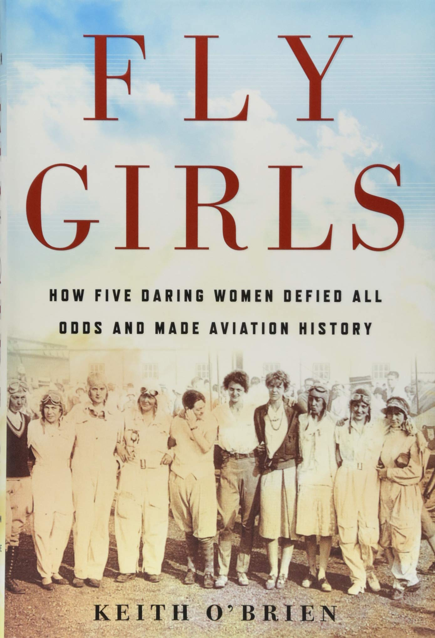 Fly Girls: How Five Daring Women Defied All Odds and Made Aviation ...