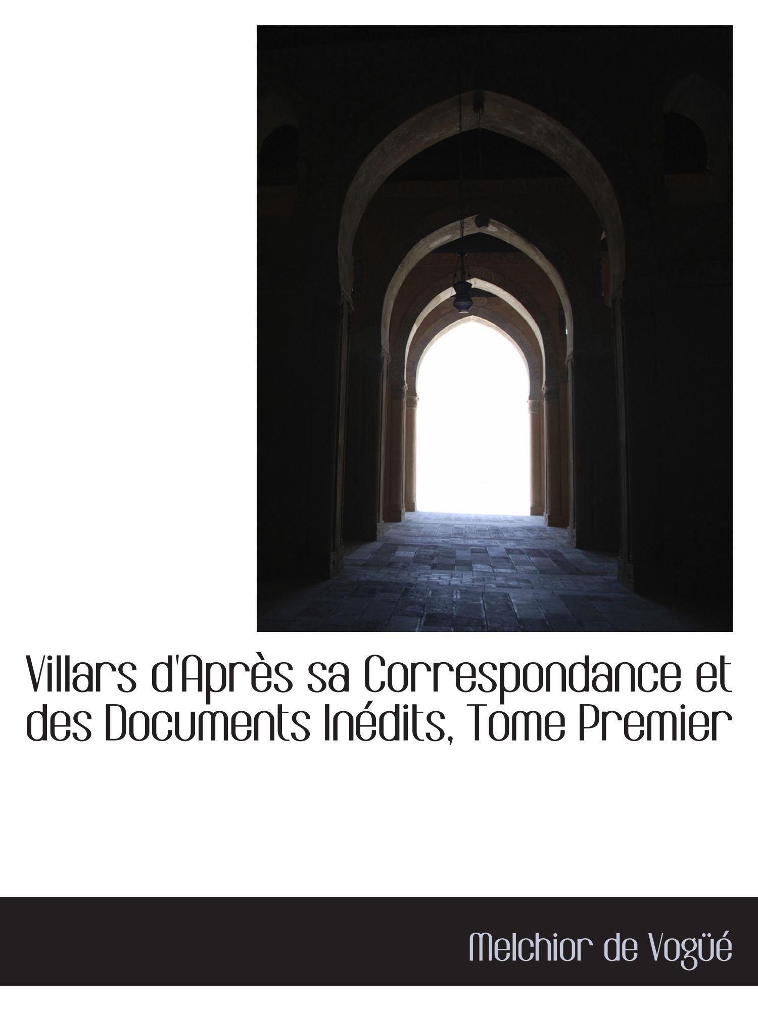 Read Online Villars d'Après sa Correspondance et des Documents Inédits, Tome Premier PDF