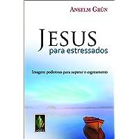 Jesus para estressados: Imagens poderosas para superar o esgotamento
