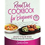 Renal Diet Cookbook For Beginners: 200 Easy to Follow Recipes to Help You Manage Your Kidney Disease
