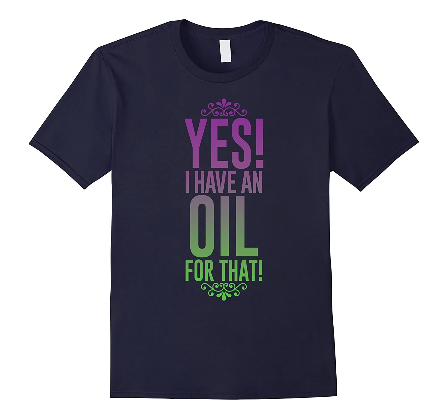 Yes! I Have An Oil For That ! Shirt-TH