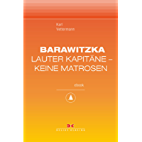 Barawitzka – Lauter Kapitäne, keine Matrosen: Maritime E-Bibliothek Band 3