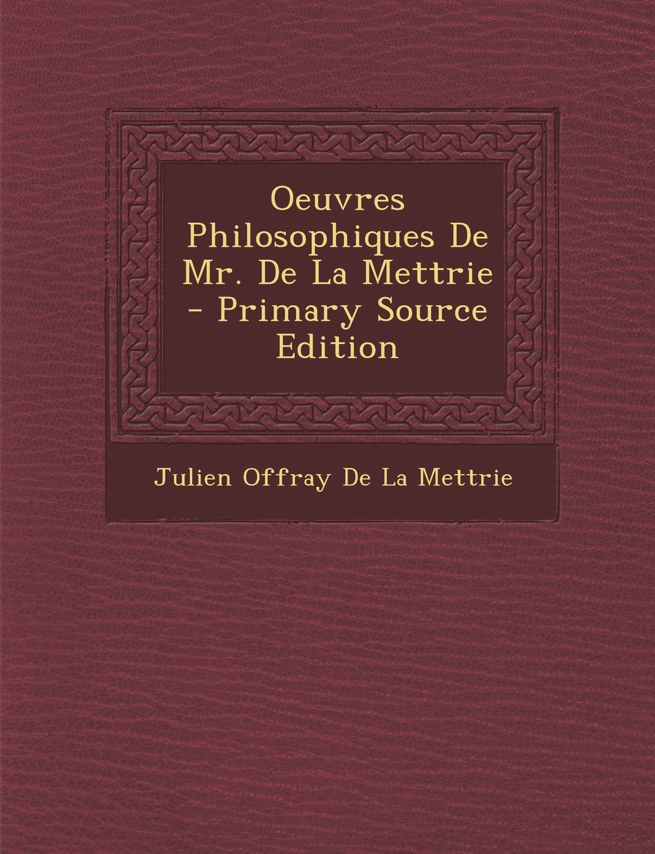 Oeuvres Philosophiques de Mr. de La Mettrie - Primary Source Edition (French Edition) ebook