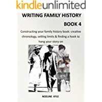 Writing Family History - Book 4: Constructing your family history book: creative chronology, setting limits and finding a hook to hang your story on