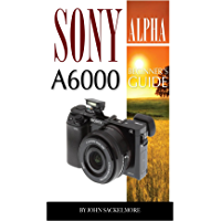 Sony Alpha A6000: Beginner's Guide