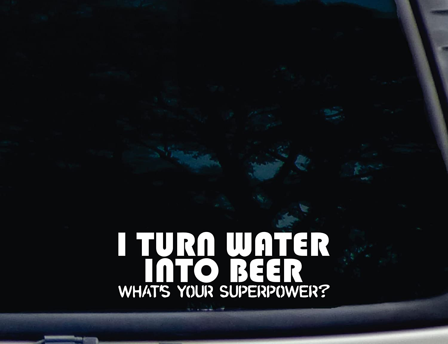 "I Turn Water into Beer What's Your Superpower? - 8"" x 2 1/2"" die Cut Vinyl Decal for Windows, Cars, Trucks, Tool Boxes, laptops, MacBook - virtually Any Hard, Smooth Surface. NOT Printed!"