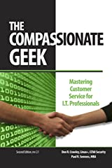 The Compassionate Geek:  Mastering Customer Service for I.T. Professionals Kindle Edition