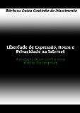 Liberdade de Expressão, Honra e Privacidade na Internet: A evolução de um conflito entre direitos fundamentais